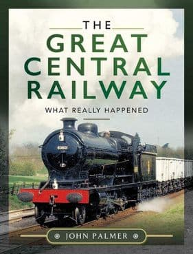 THE GREAT CENTRAL RAILWAY: What Really Happened ISBN: 9781526777898